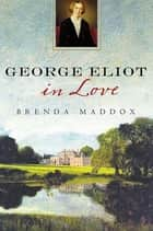 George Eliot in Love ebook by Brenda Maddox