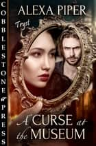 A Curse at the Museum ebook by Alexa Piper