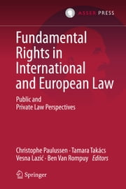 Fundamental Rights in International and European Law - Public and Private Law Perspectives ebook by Christophe Paulussen,Tamara Takács,Vesna Lazić,Ben Van Rompuy