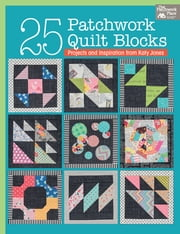 25 Patchwork Quilt Blocks - Projects and Inspiration from Katy Jones ebook by Katy Jones
