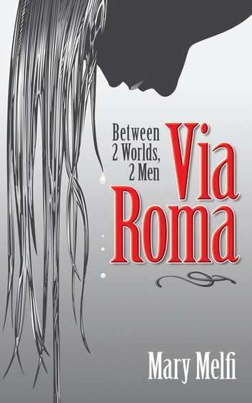 Via Roma - Between 2 Worlds, 2 Men ebook by Mary Melfi