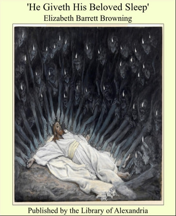 'He Giveth His Beloved Sleep' ebook by Elizabeth Barrett Browning