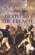 Death To The French eBook by C.S. Forester