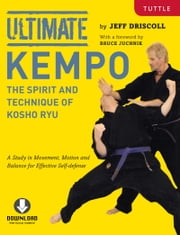 Ultimate Kempo - The Spirit and Technique of Kosho Ryu (Downloadable Media Included) ebook by Jeff Driscoll,Bruce Juchnik