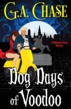 Dog Days of Voodoo ebook by G.A. Chase