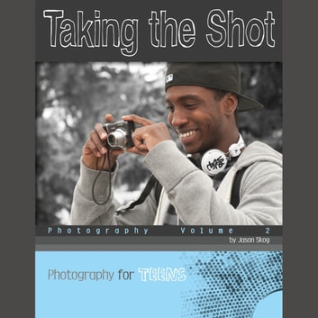 Taking the Shot - Photography audiobook by Jason Skog