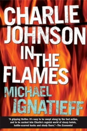 Charlie Johnson in the Flames - A Novel ebook by Michael Ignatieff