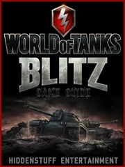 WORLD OF TANKS BLITZ GAME GUIDE ebook by HSE