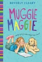 Muggie Maggie ebook by Beverly Cleary, Tracy Dockray