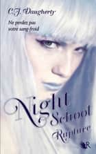 Night School - Tome 3 - Rupture ebook by Francine DEROYAN, C.J. DAUGHERTY