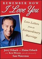 Remember How I Love You - Love Letters from an Extraordinary Marriage ebook by Jerry Orbach, Elaine Orbach, Sam Waterston,...