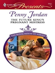The Future King's Pregnant Mistress ebook by Penny Jordan
