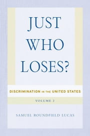Just Who Loses?: Discrimination in the United States, Volume 2 ebook by Lucas, Samuel