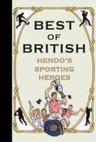 Best of British - Hendo's Sporting Heroes ebook by Jon Henderson