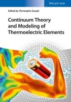 Continuum Theory and Modeling of Thermoelectric Elements ebook by Christophe Goupil