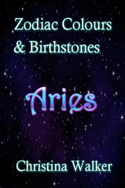 Zodiac Colours & Birthstones - Aries ebook by Christina Walker