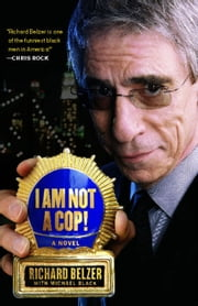 I Am Not a Cop! - A Novel ebook by Richard Belzer,Michael Black