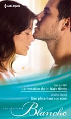 La tentation du Dr Tracy Hinton - Une place dans son coeur ebook by Tina Beckett,Susan Carlisle