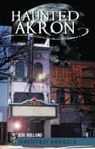 Haunted Akron ebook by Jeri Holland