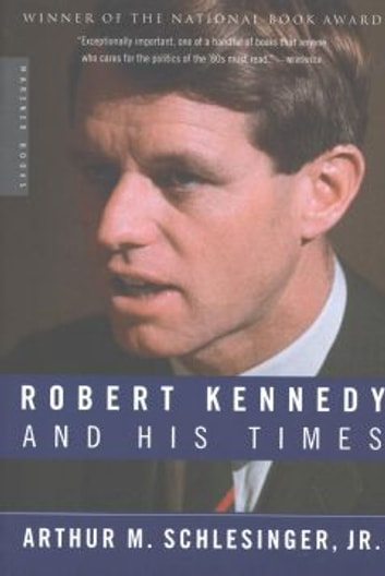 "Robert Kennedy and His Times ebook by Arthur M. ""Schlesinger, Jr."""