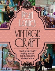 Pearl Lowe's Vintage Craft: 50 Craft Projects and Home Styling Advice ebook by Pearl Lowe