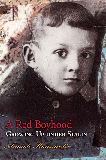 A Red Boyhood - Growing Up Under Stalin eBook by Anatole Konstantin
