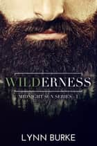 Wilderness (Midnight Sun Series 1) ebook by Lynn Burke