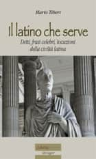 Il latino che serve ebook by Mario Tiberi