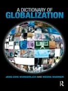 A Dictionary of Globalization ebook by Jens-Uwe Wunderlich, Meera Warrier