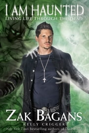 I am Haunted - Living Life Through the Dead ebook by Zak Bagans,Kelly Crigger