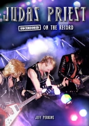 Judas Priest - Uncensored On the Record ebook by Jeff Perkins
