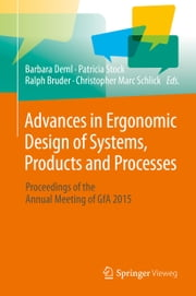 Advances in Ergonomic Design of Systems, Products and Processes - Proceedings of the Annual Meeting of GfA 2015 ebook by Barbara Deml,Patricia Stock,Ralph Bruder,Christopher Marc Schlick
