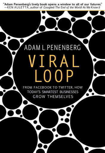Viral Loop - From Facebook to Twitter, How Today's Smartest Businesses Grow Themselves ebook by Adam L. Penenberg