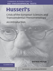 Husserl's Crisis of the European Sciences and Transcendental Phenomenology - An Introduction ebook by Dermot Moran
