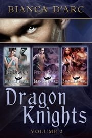 Dragon Knights Anthology Volume 2 ebook by Bianca D'Arc