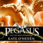 Pegasus and the New Olympians - Book 3 audiobook by Kate O'Hearn