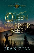 Queen of the Warrior Bees - One misfit girl and 50,000 bees ebook by Jean Gill