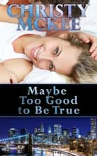 Maybe Too Good to Be True ebook by Christy McKee