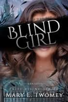 Blind Girl - A Fantasy Adventure ebook by Mary E. Twomey