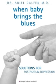 When Baby Brings the Blues - Solutions for Postpartum Depression ebook by Ariel Dalfen