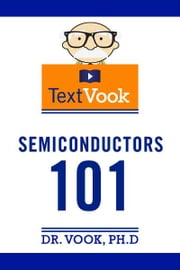 Semiconductors 101: The TextVook ebook by Dr. Vook Ph.D