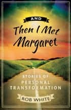 And Then I Met Margaret ebook by Rob White