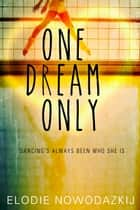 One Dream Only ebook by Elodie Nowodazkij