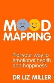 Mood Mapping - Plot your way to emotional health and happiness ebook by Liz Miller