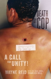 Death By Cop - A Call for Unity! ebook by Wayne Reid, Judge Charles Gill