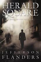 Herald Square ebook by Jefferson Flanders