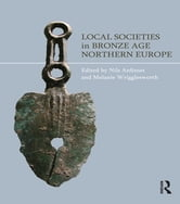 Local Societies in Bronze Age Northern Europe ebook by Nils Anfinset,Melanie Wrigglesworth