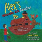 Alex's Wonder Ark Adventure - The Story of Noah's Ark as Seen through the Eyes of an Imaginative Boy ebook by Sally Jane