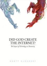Did God Create the Internet? - The Impact of Technology on Humanity ebook by Scott Klososky