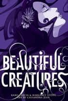 Beautiful Creatures: The Manga ebook by Kami Garcia, Margaret Stohl, Cassandra Jean